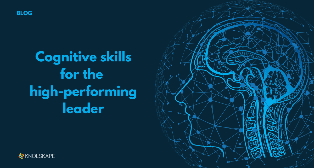 Cognitive skills for the high-performing leader