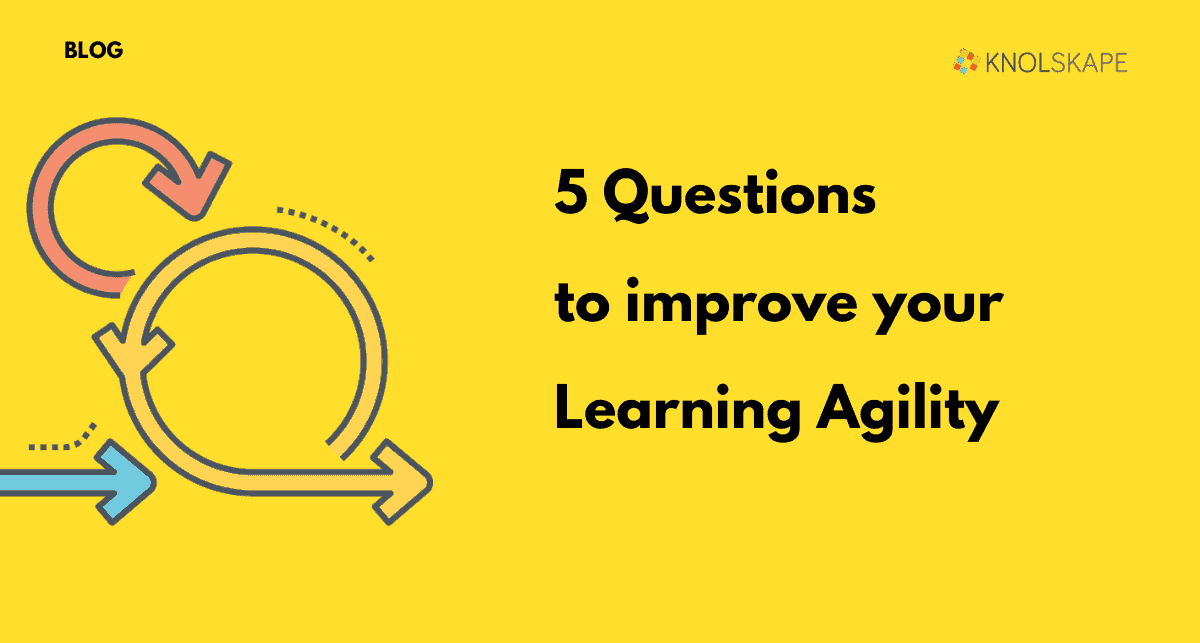 5 Questions to improve your Learning Agility
