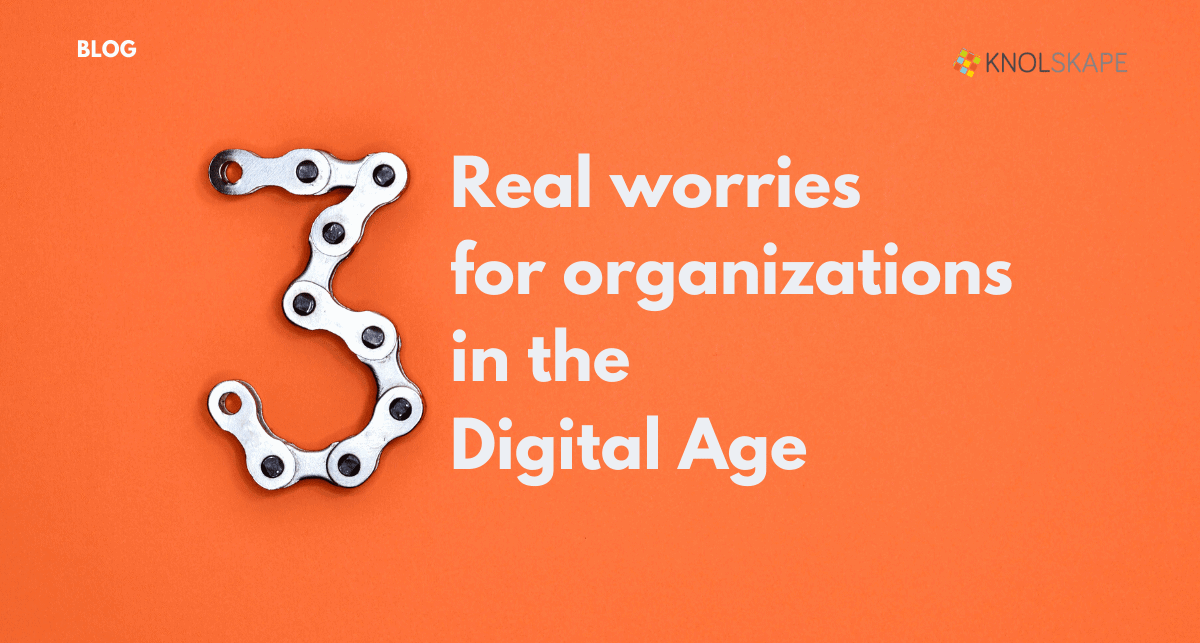 3 real worries for organizations in the Digital Age