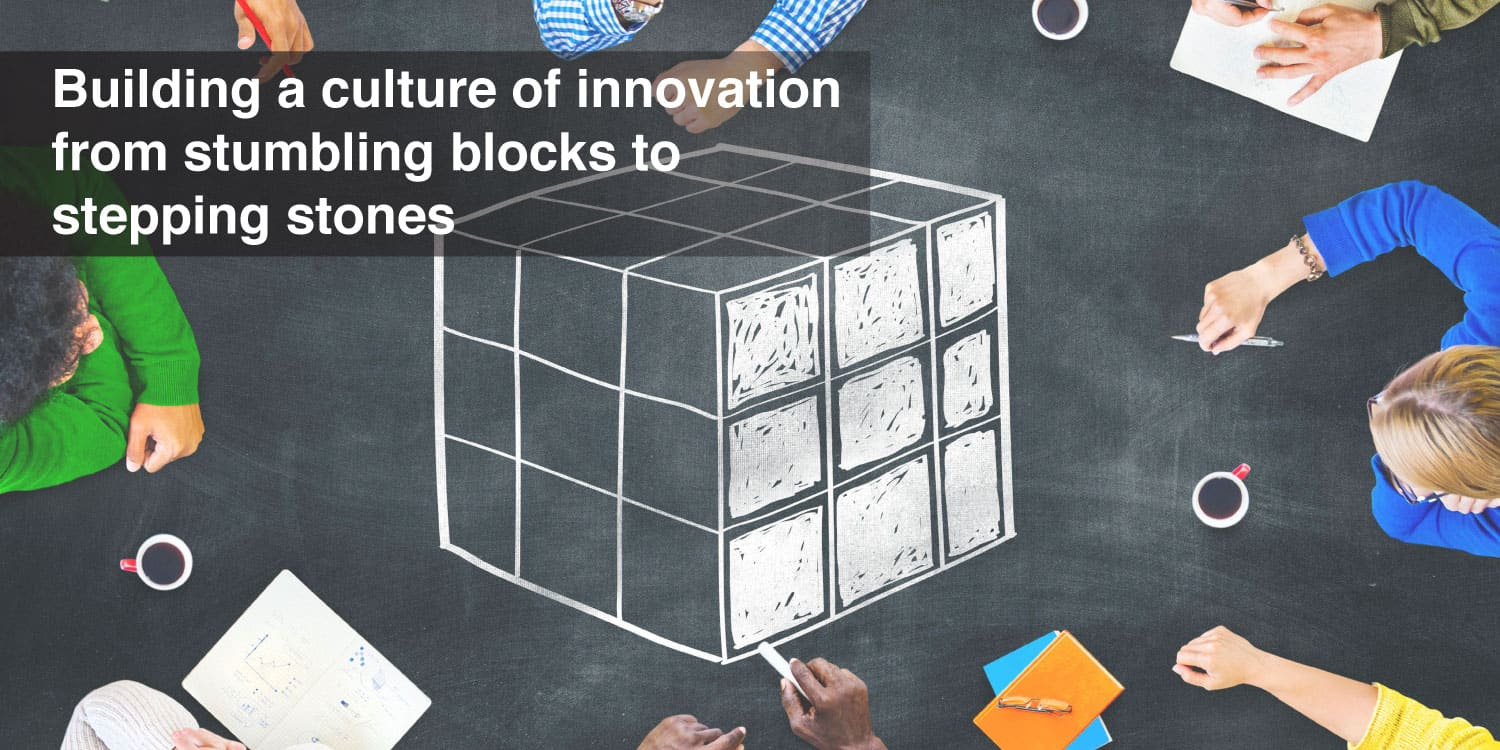 Building a culture of innovation from stumbling blocks to stepping stones