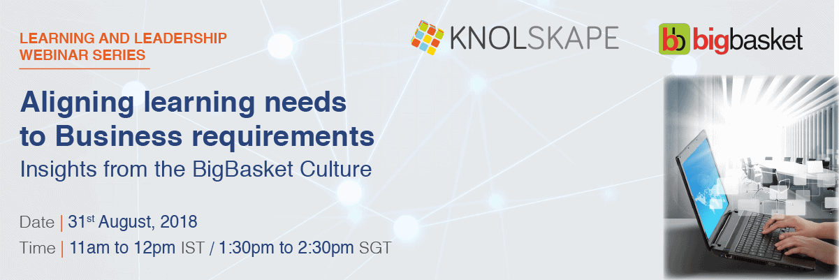 Webinar - Aligning learning needs to business requirements - Insights from the Big Basket culture