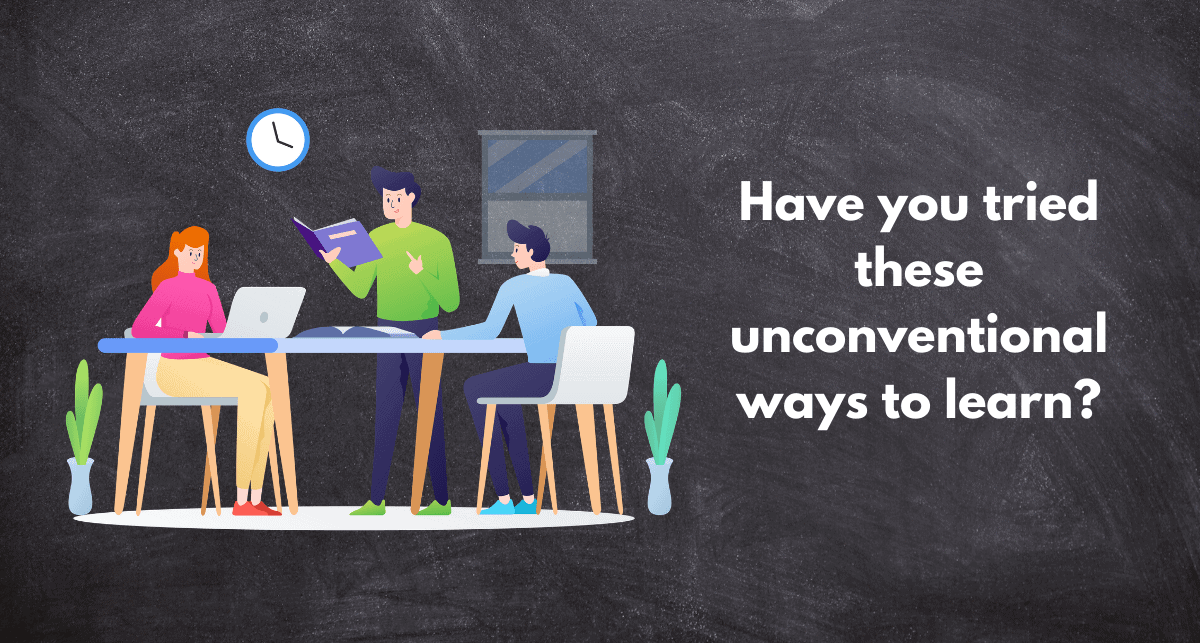 When at work, have you tried these unconventional ways to learn?