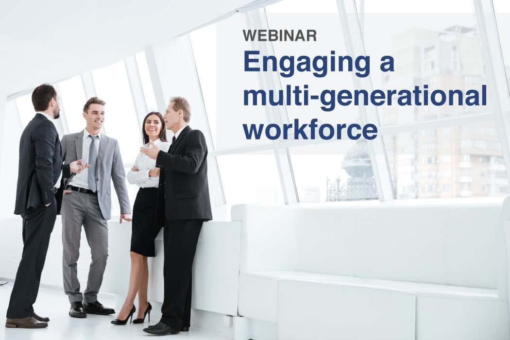 Webinar –  Engaging a multi-generational workforce