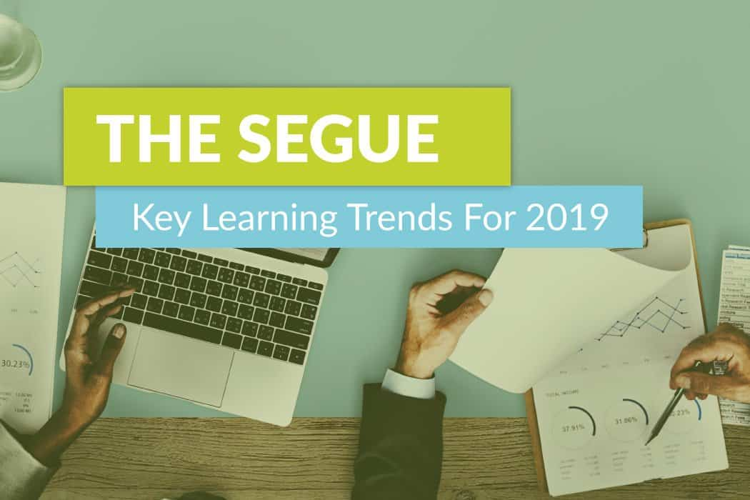 The Segue – Key Learning Trends for 2019
