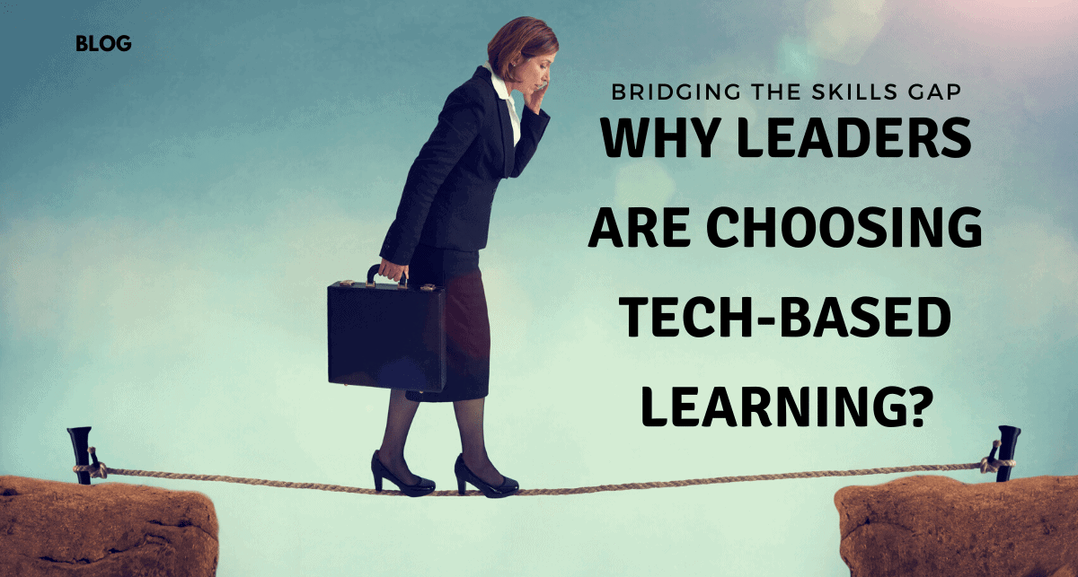 Bridging the Skills Gap: Why Leaders Are Choosing Tech-Based Learning