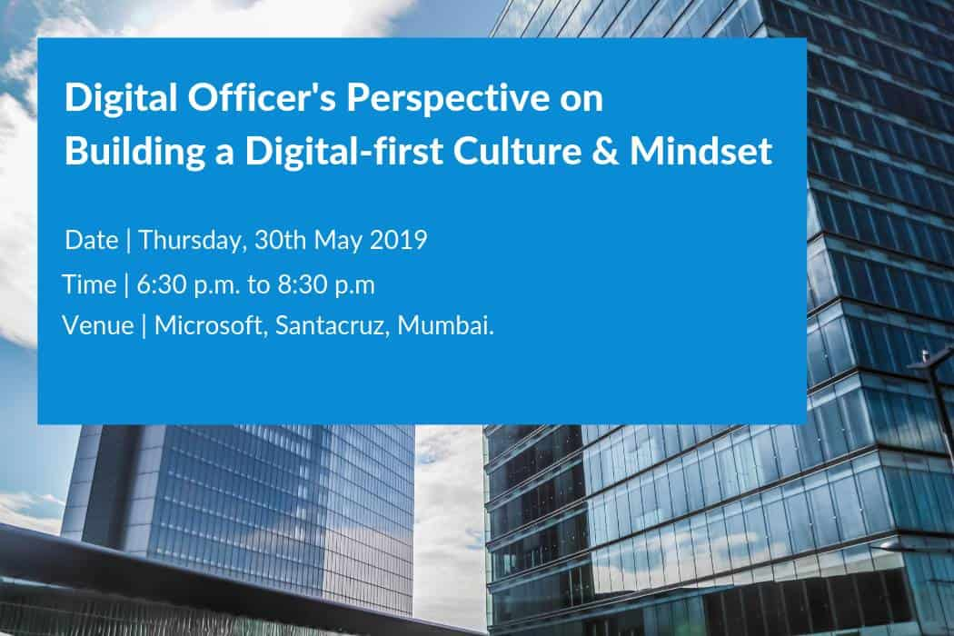 Digital Officer's Perspective on Building a Digital-first Culture & Mindset