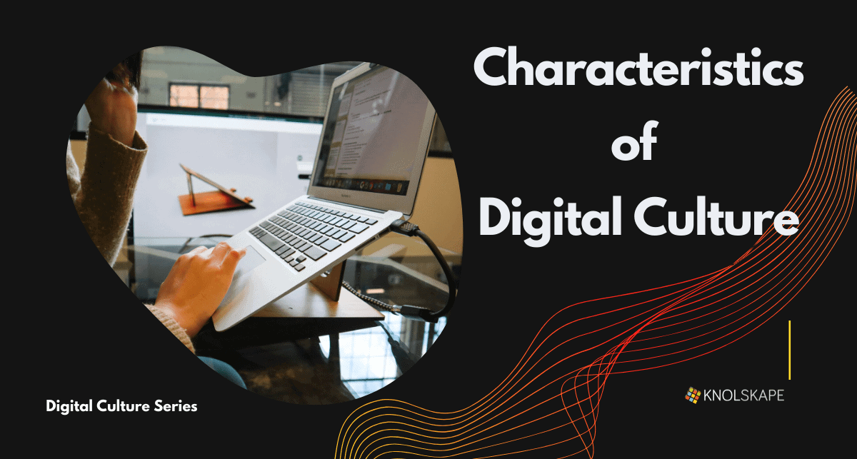 Digital Culture Series || Characteristics of Digital Culture
