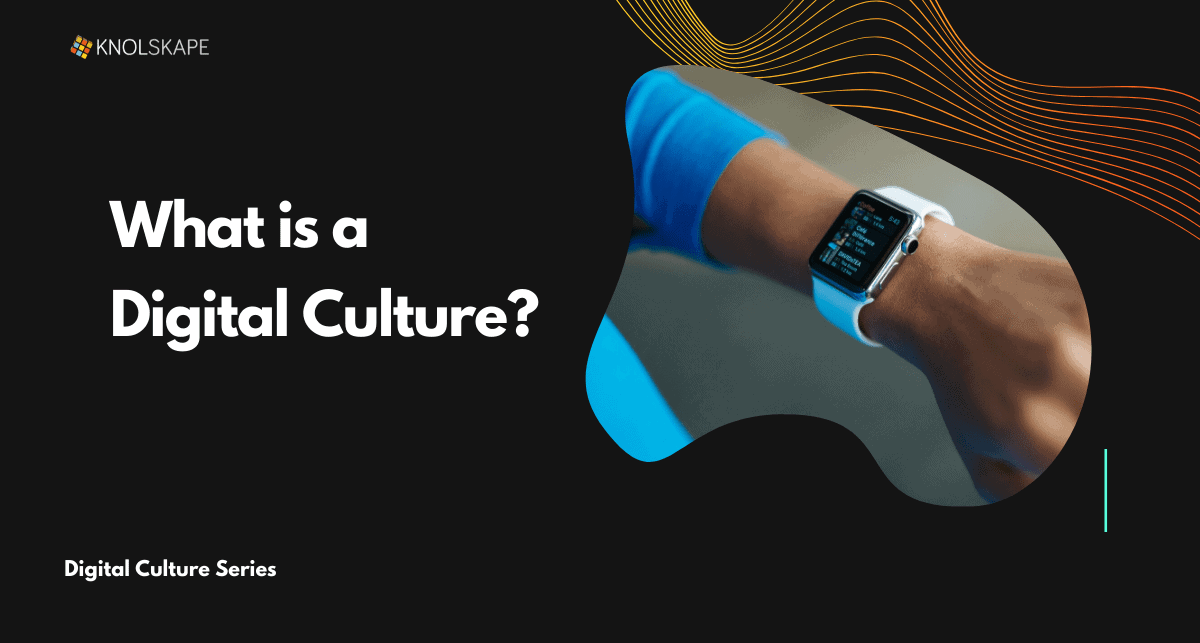 Digital Culture Series || What Is Digital Culture And Why It Should Matter To You