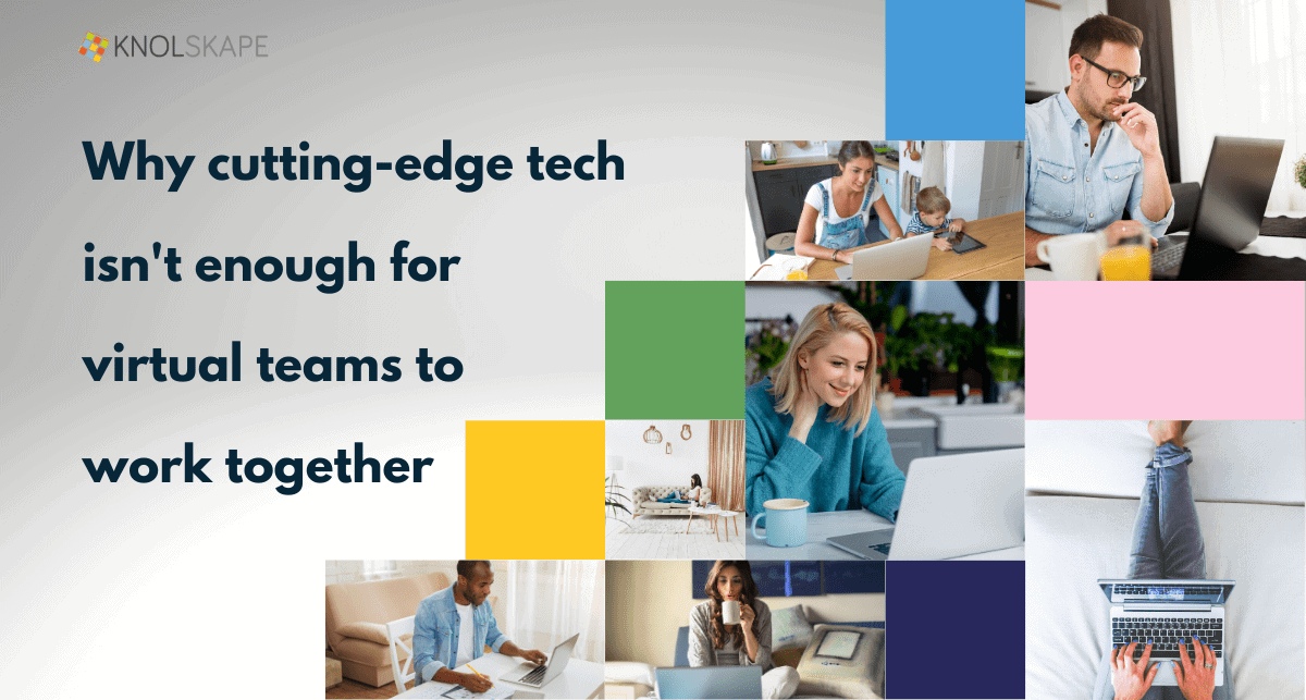Why cutting-edge tech isn't enough for virtual teams to work together seamlessly