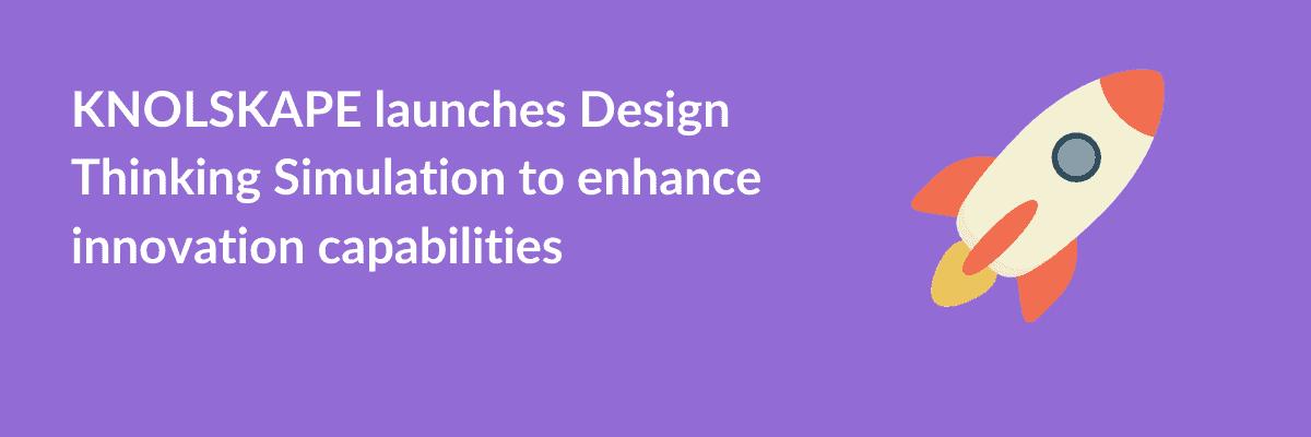 KNOLSKAPE launches Design Thinking Simulation to enhance innovation capabilities