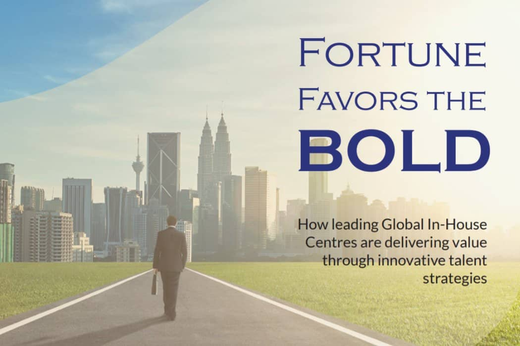 Fortune Favors the Bold – How leading Global In-House Centres(GICs) are delivering value through innovative talent strategies