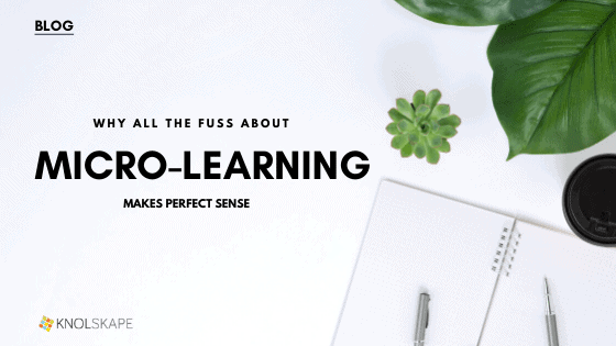 Micro-learning Part-1: Why all the fuss around Micro-learning makes perfect sense