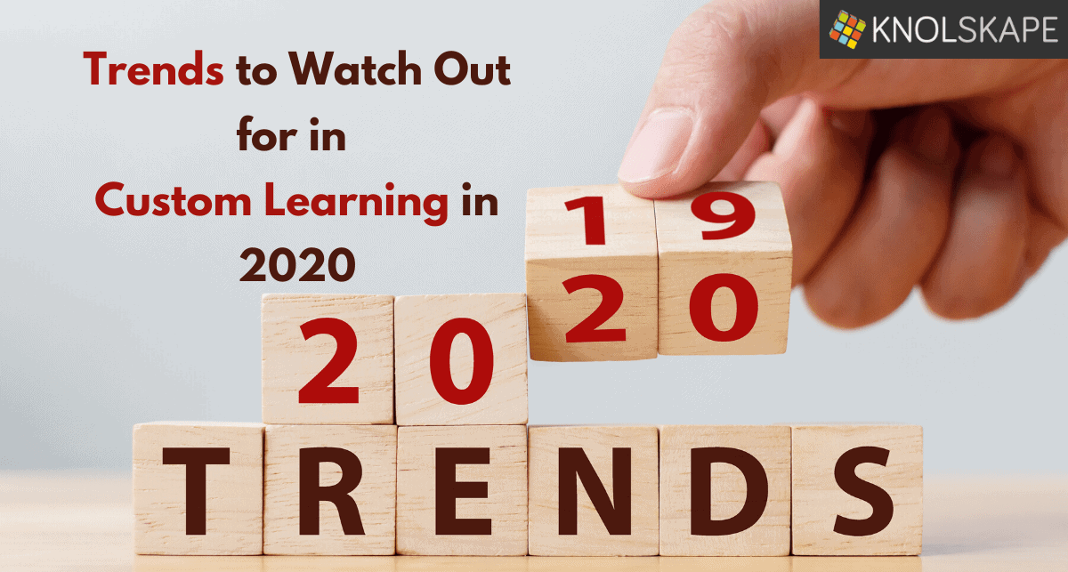 trends to watch out for in custom learning in 2020