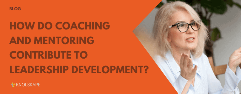 how to coaching and mentoring contribute to leadership development blog banner